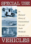 Special Use Vehicles: An Illustrated History of Unconventional Cars and Trucks Worldwide - George Green