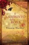 Il labirinto della rosa - Titania Hardie