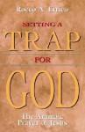 Setting a Trap for God: The Aramaic Prayer of Jesus - Rocco A. Errico
