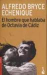 El Hombre Que Hablaba De Octavia De Cádiz - Alfredo Bryce Echenique