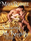 Seducing Mr. Knightly - Maya Rodale, Carolyn Morris