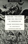Benton, Pollock, and the Politics of Modernism: From Regionalism to Abstract Expressionism - Erika Doss