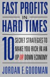 Fast Profits in Hard Times: 10 Secret Strategies to Make You Rich in an Up or Down Economy - Jordan Goodman