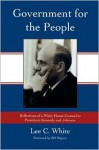 Government for the People: Reflections of a White House Counsel to Presidents Kennedy and Johnson - Lee White, Bill Moyers