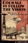 Courage to Follow the Vision: The Journey of Lyle Emerson George - Tom Wilson