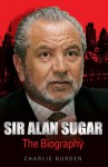 Sir Alan Sugar: The Biography - Chas Newkey-Burden, Chas Newkey-Burden