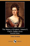 The History of England, Volume II, Part II: Queen Anne (Illustrated Edition) (Dodo Press) - Tobias Smollett