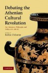 Debating the Athenian Cultural Revolution: Art, Literature, Philosophy & Politics 430-380 BC - Robin Osborne