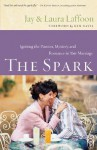 The Spark: Igniting the Passion, Mystery, and Romance in Your Marriage - Jay Laffoon, Laura Laffoon