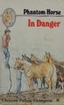 Phantom Horse In Danger - Christine Pullein-Thompson