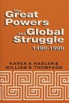 The Great Powers and Global Struggle, 1490-1990 - Karen Rasler, William Thompson