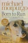Born to Run - Michael Morpurgo, Michael Foreman