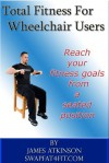 TOTAL FITNESS FOR WHEELCHAIR USERS - James Atkinson