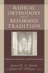 Radical Orthodoxy and the Reformed Tradition: Creation, Covenant, and Participation - James K.A. Smith