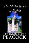 The Misfortunes of Elphin - Thomas Love Peacock