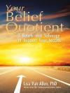 Your Belief Quotient: 7 Beliefs That Sabotage or Support Your Success - Lisa Van Allen