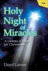 Holy Night of Miracles: A Cantata of Hope for Christmas - Lloyd Larson, Niel Lorenz