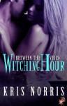 Witching Hour (Between the Veils Series, Book Four) by Kris Norris - Kris Norris