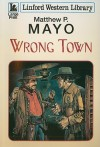 Wrong Town - Matthew P. Mayo