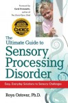 The Ultimate Guide to Sensory Processing Disorder: Easy, Everyday Solutions to Sensory Challenges - Roya Ostovar