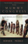 The Mummy Congress Science, Obsession, And The Everlasting Dead - Heather Pringle