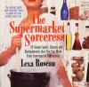 Supermarket Sorceress: Spells, Charms, & Enchantments That You Can Make From Supermarket Ingredients - Lexa Rosean