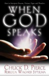 When God Speaks: How to Interpret Dreams, Visions, Signs and Wonders - Chuck D. Pierce, Rebecca Wagner Sytsema