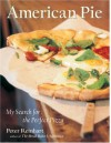 American Pie: My Search for the Perfect Pizza - Peter Reinhart