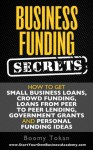 Business Funding Secrets: How to Get Small Business Loans, Crowd Funding, Loans from Peer to Peer Lending, Government Grants and Personal Funding Ideas. (Quick Start Guide) - Boomy Tokan
