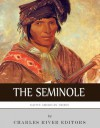 Native American Tribes: The History and Culture of the Seminole - Charles River Editors