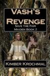 Vash's Revenge: Save the Fair Maiden Book 2 - Kimber Krochmal