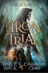 The Iron Trial - Cassandra Clare, Holly Black