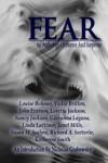 Fear: An Anthology of Horror and Suspense - Whiskey Creek Press Authors, Richard A. Satterlie, Katherine Smith, Nicholas Grabowsky, Louise Bohmer, Vickie Britton, John Everson, Loretta Jackson, Nancy Jackson, Giovanna Lagna, Janet Mills, Susan M. Sailors