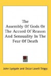 The Assembly of Gods or the Accord of Reason and Sensuality in the Fear of Death - John Lydgate, Oscar Lovell Triggs