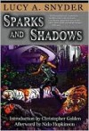 Sparks and Shadows - Lucy A. Snyder