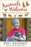 Animals Welcome: A Life of Reading, Writing, and Rescue - Peg Kehret