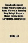 Canadian Romantic Fiction Writers; Flora Kidd, Nancy Warren, Jo Beverley, Mary Balogh, Margaret Moore, Lynsay Sands, Karyn Monk, Sandra Field - Books LLC