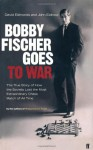 Bobby Fischer Goes To War - David Edmonds