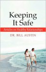 Keeping It Safe: Articles on Healthy Relationships - Bill Austin