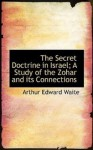 The Secret Doctrine In Israel: A Study of the Zohar and Its Connections - Arthur Edward Waite