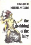 The Grabbing of the Fairy - Michael McClure