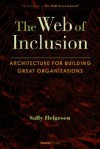 The Web of Inclusion: Architecture for Building Great Organizations - Sally Helgesen