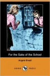 For the Sake of the School - Angela Brazil