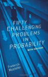 Fifty Challenging Problems in Probability with Solutions - Frederick Mosteller