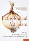 Pathological Altruism - Barbara Oakley, Ariel Knafo, Guruprasad Madhavan, David Wilson