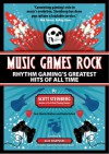 Music Games Rock: Rhythm Gaming's Greatest Hits of All Time - Scott Steinberg