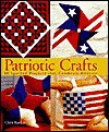 Patriotic Crafts: 60 Spirited Projects That Celebrate America - Chris Rankin