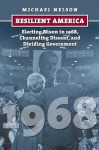 Resilient America: Electing Nixon in 1968, Channeling Dissent, and Dividing Government - Michael Nelson