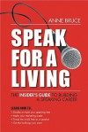 Speak for a Living: An Insiders Guide to Building a Professional Speaking Career - Anne Bruce