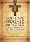 You Have Redeemed the World: Praying the Stations in the Holy Cross Tradition - Andrew Gawrych